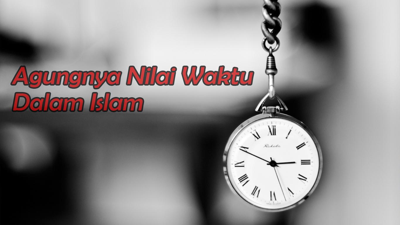 Agungnya Nilai Waktu Dalam Islam