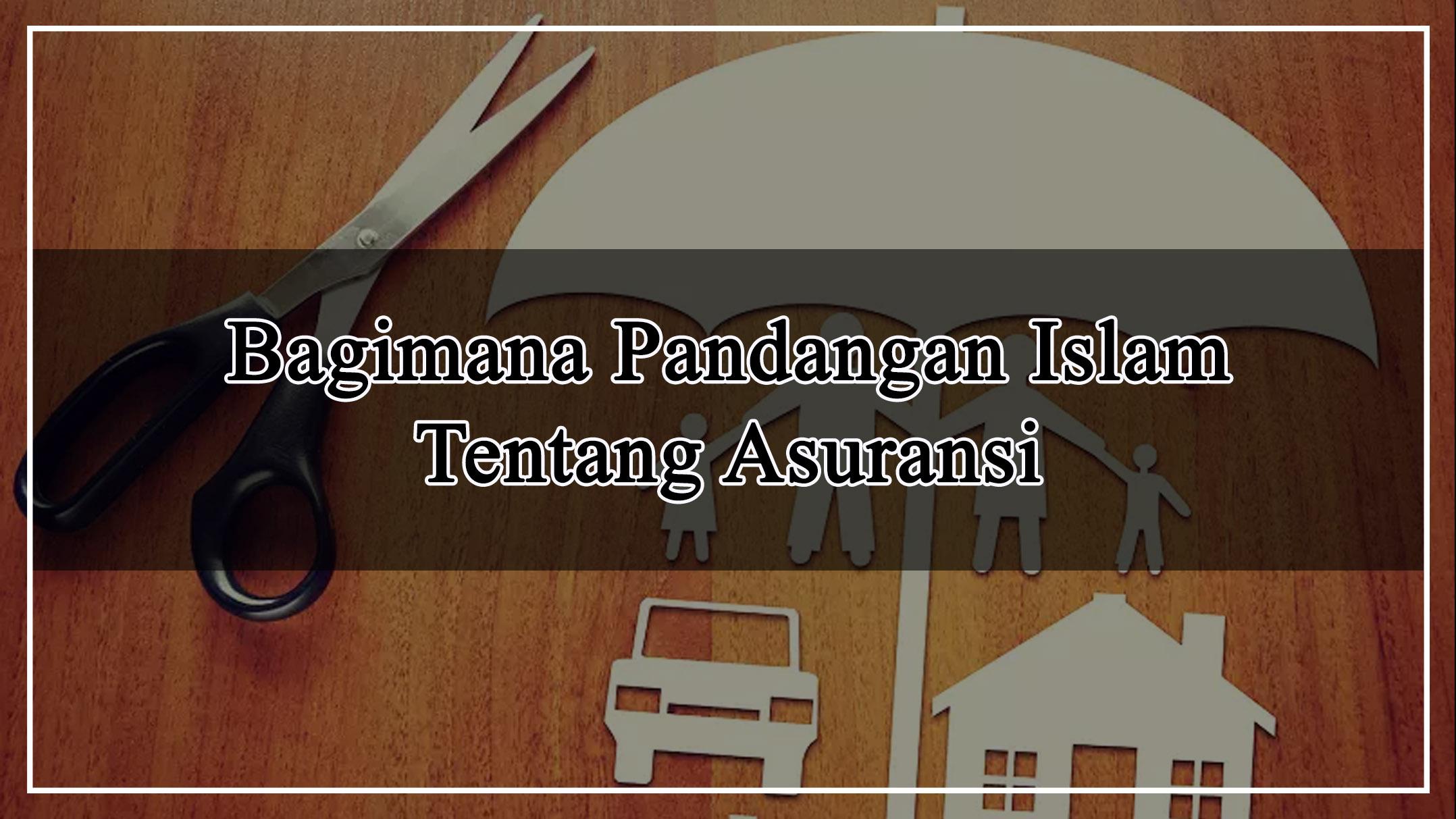 Bagimana Pandangan Islam Tentang Asuransi