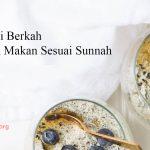 Menjadi Berkah – Dengan Makan Sesuai Sunnah
