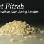 Zakat Fitrah, Wajib Ditunaikan Oleh Setiap Muslim