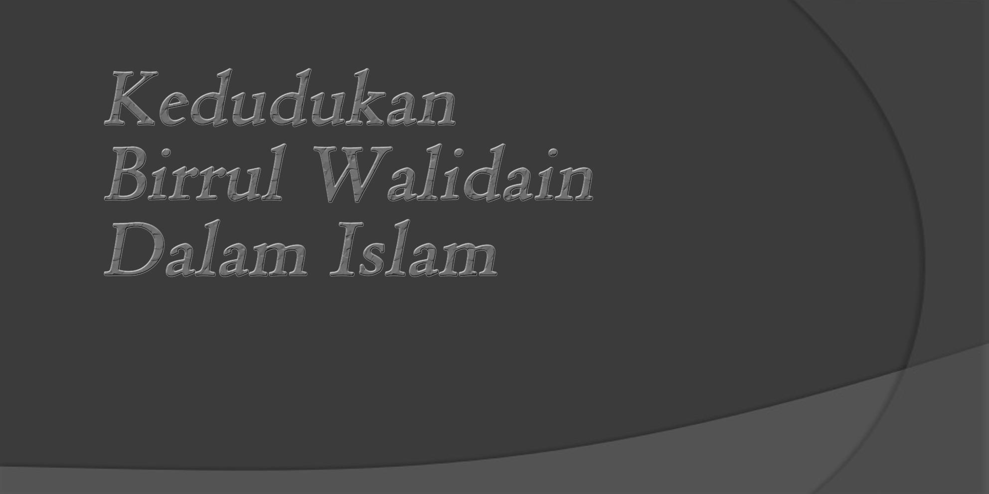Kedudukan Birrul Walidain Dalam Islam