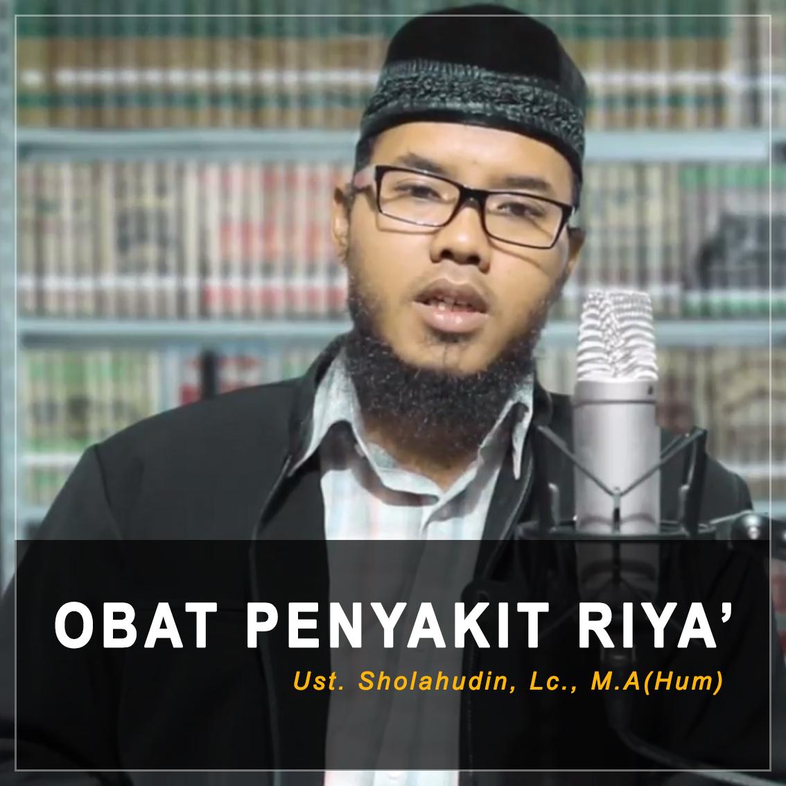 Obat Penyakit Riya' – Ust Sholahudin, Lc, MA(Hum)