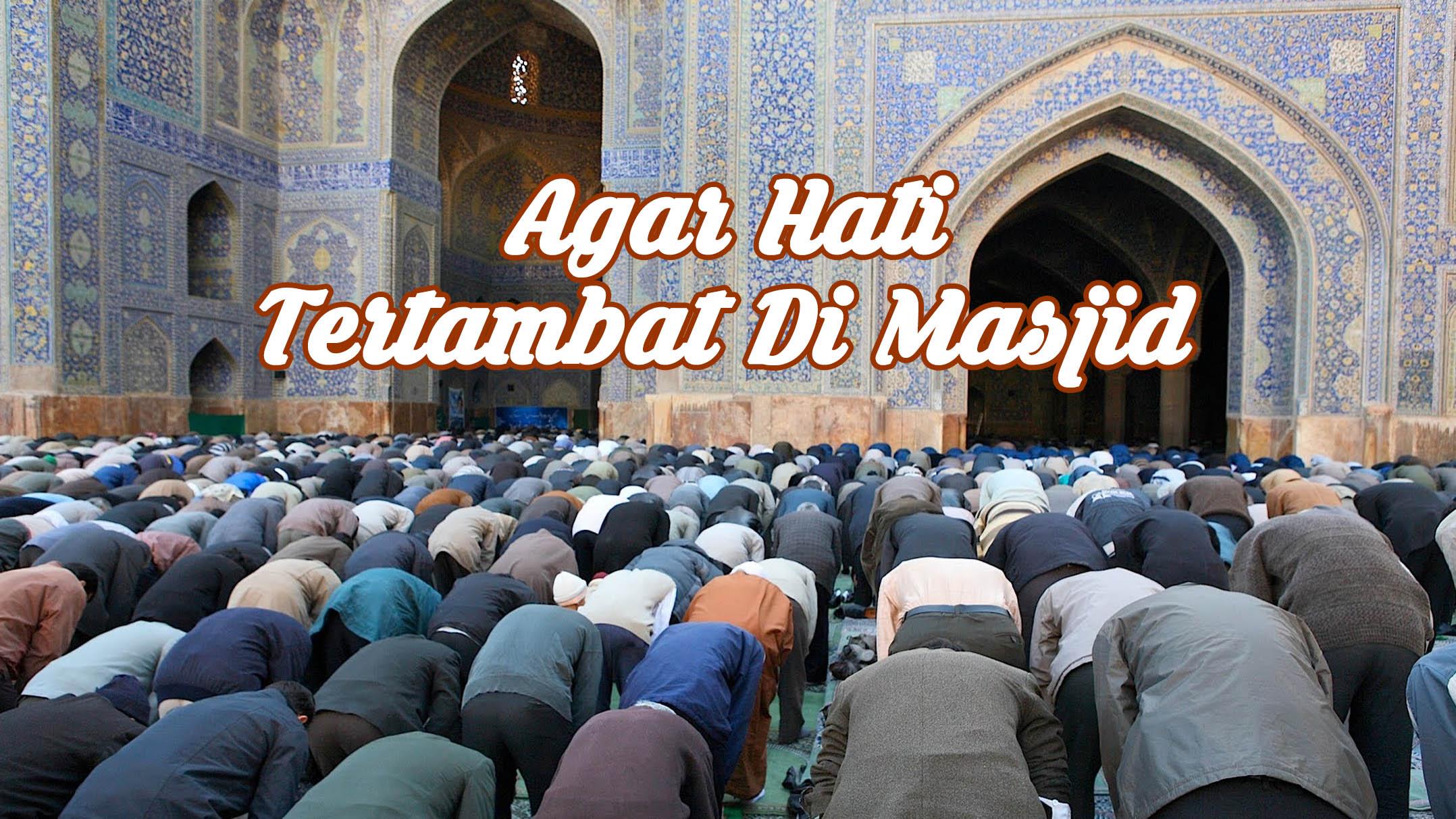 Agar Hati Tertambat Di Masjid