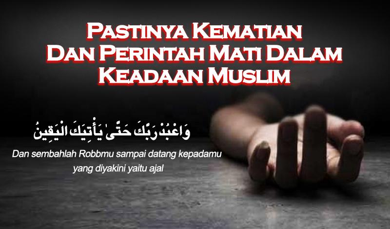Pastinya Kematian Dan Perintah Mati Dalam Keadaan Muslim
