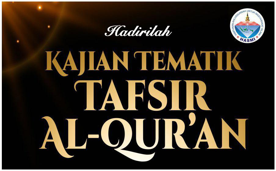 Hadirilah Kajian Tematik Tafsir Al Qur'an – Bersama HASMI