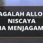 Jagalah Alloh, Niscaya Alloh akan Menjagamu…!!